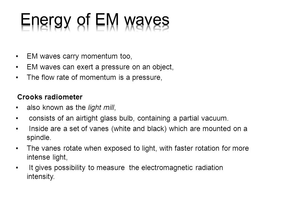 Energy of EM waves EM waves carry momentum too,