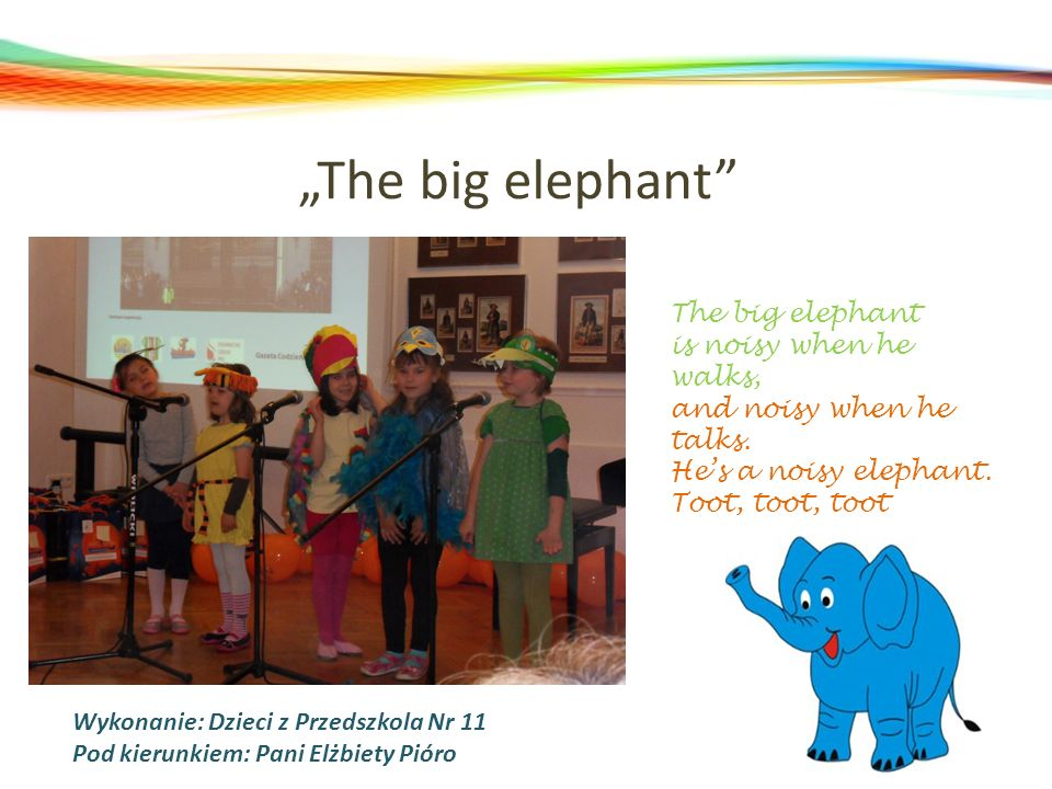 """The big elephant The big elephant is noisy when he walks,"