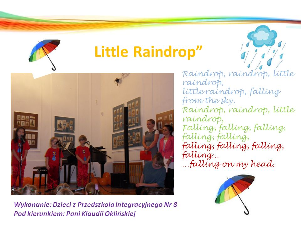 Little Raindrop Raindrop, raindrop, little raindrop,