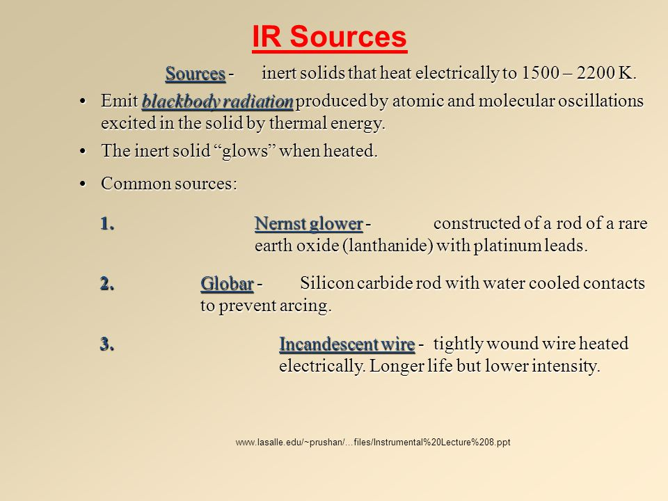 IR Sources Sources - inert solids that heat electrically to 1500 – 2200 K.