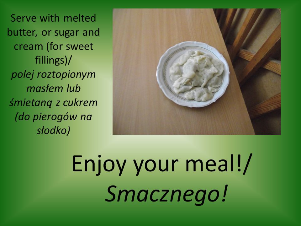 Enjoy your meal!/ Smacznego!