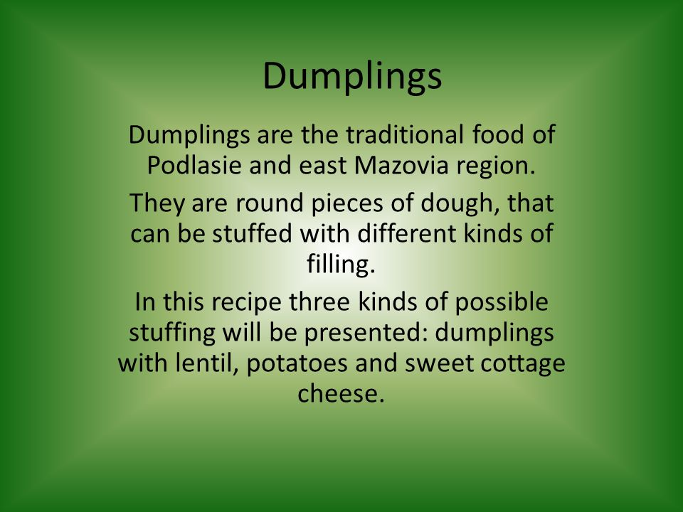 Dumplings Dumplings are the traditional food of Podlasie and east Mazovia region.