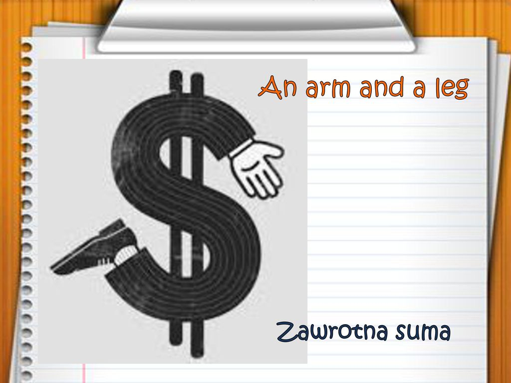 An arm and a leg Zawrotna suma