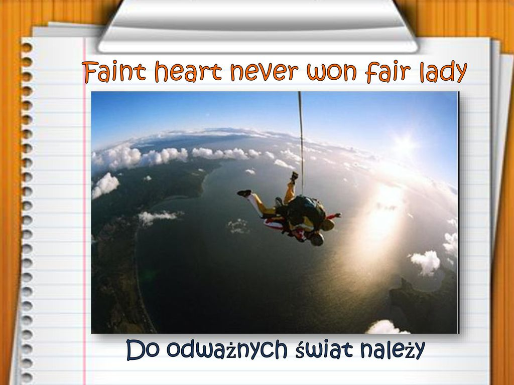 Faint heart never won fair lady