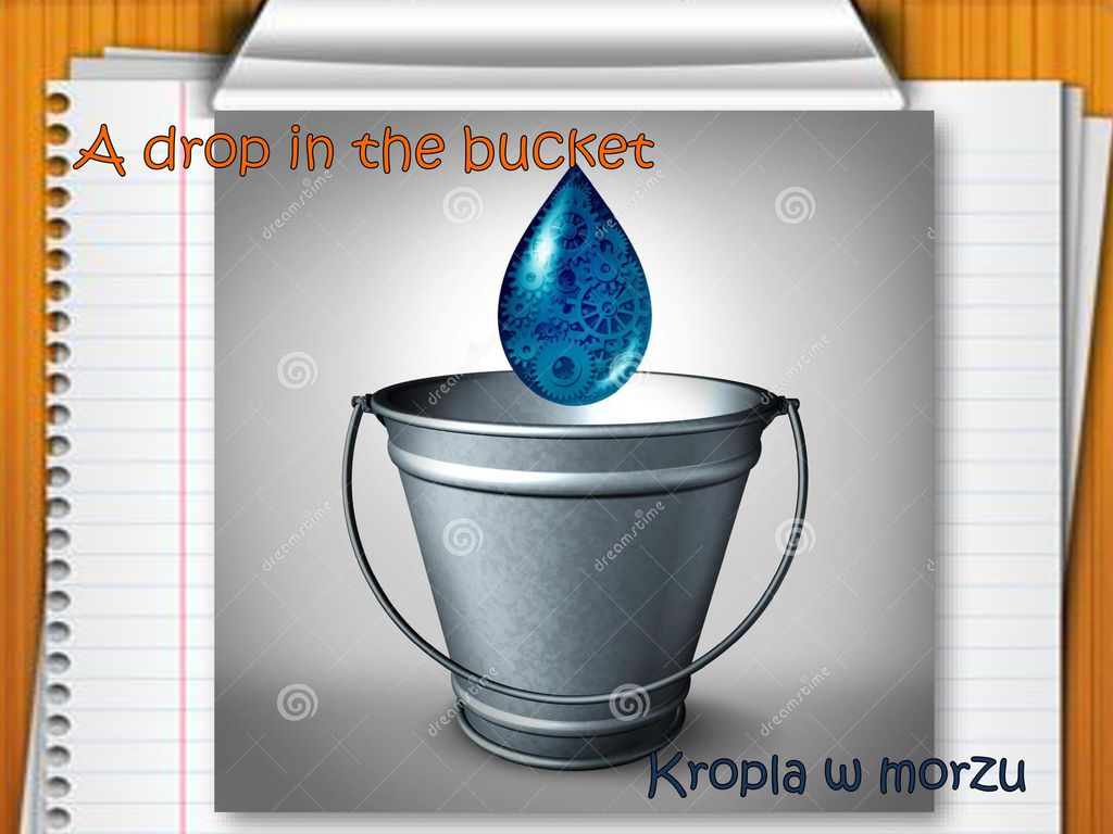 A drop in the bucket Kropla w morzu