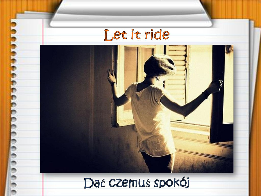 Let it ride Dać czemuś spokój