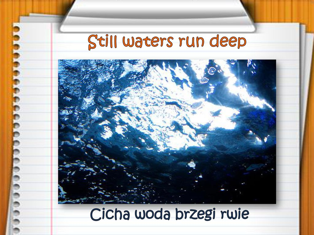 Still waters run deep Cicha woda brzegi rwie
