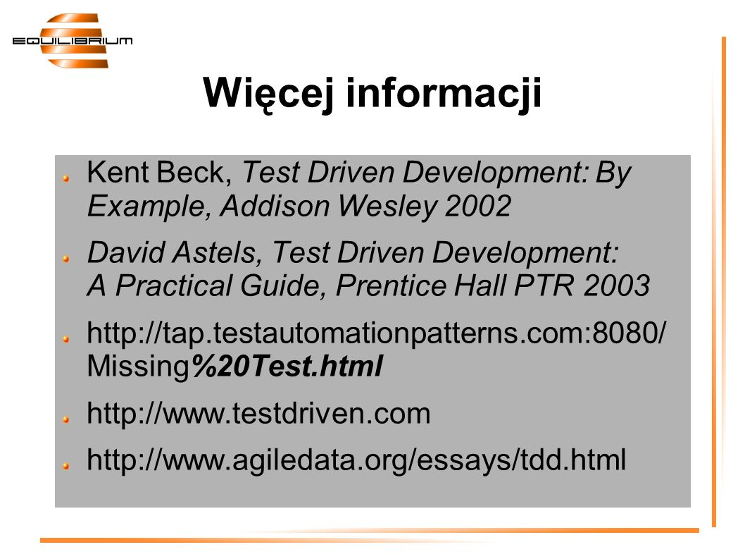 Więcej informacji Kent Beck, Test Driven Development: By Example, Addison Wesley 2002.