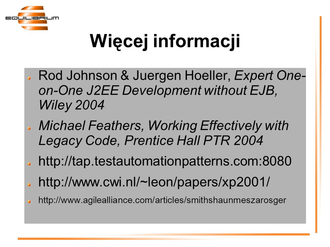 Więcej informacji Rod Johnson & Juergen Hoeller, Expert One- on-One J2EE Development without EJB, Wiley 2004.