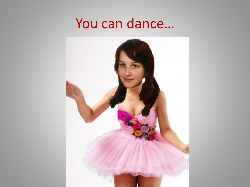 You can dance…