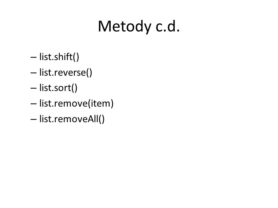 Metody c.d. list.shift() list.reverse() list.sort() list.remove(item)