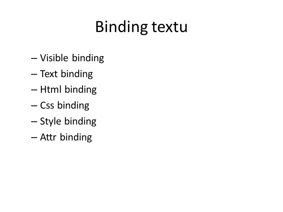 Binding textu Visible binding Text binding Html binding Css binding