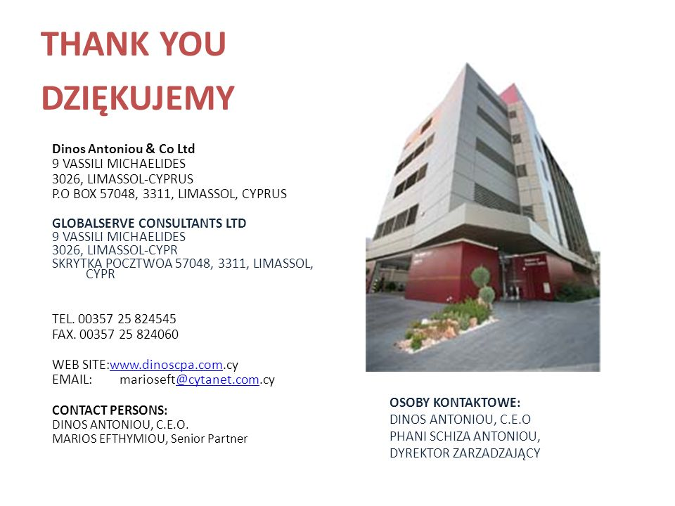 THANK YOU DZIĘKUJEMY Dinos Antoniou & Co Ltd 9 VASSILI MICHAELIDES