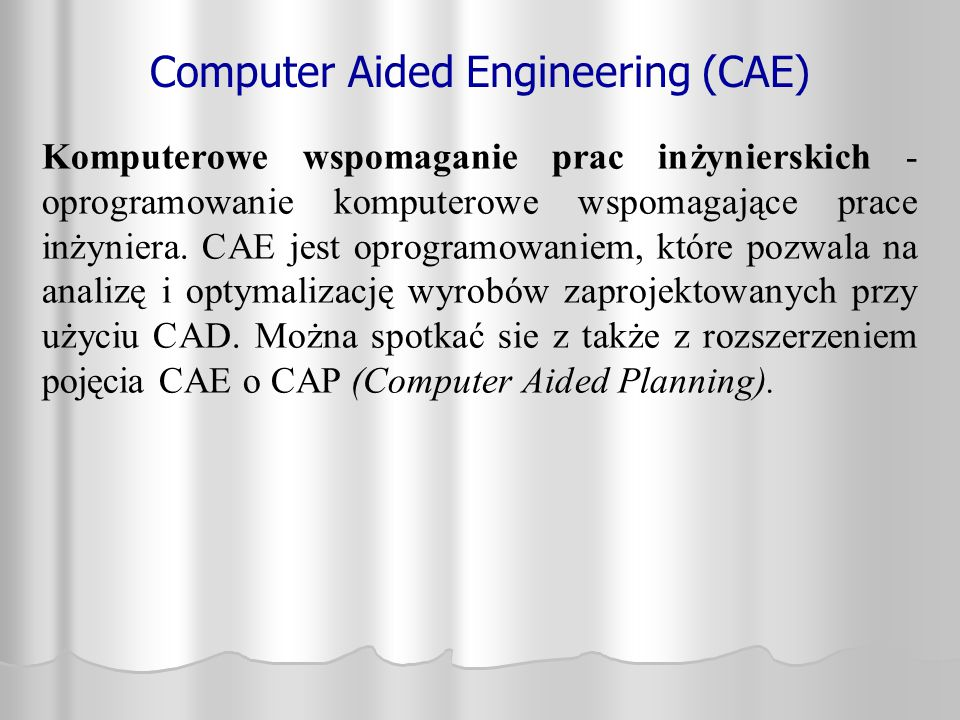 Computer Aided Engineering (CAE)