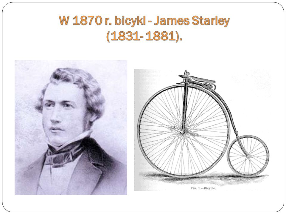 W 1870 r. bicykl - James Starley (1831- 1881).