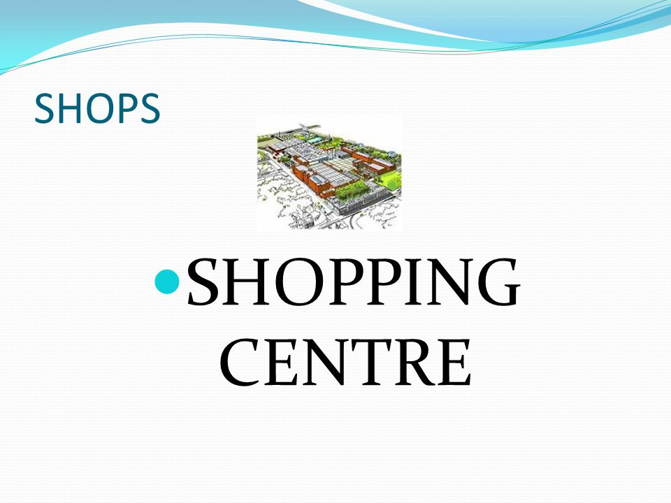 SHOPS SHOPPING CENTRE