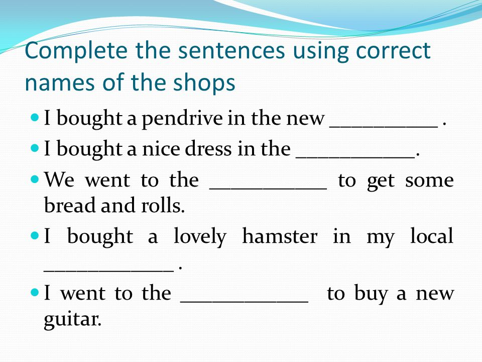 Complete the sentences using correct names of the shops