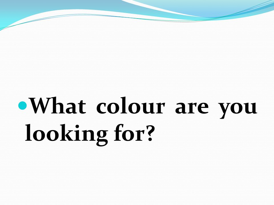 What colour are you looking for