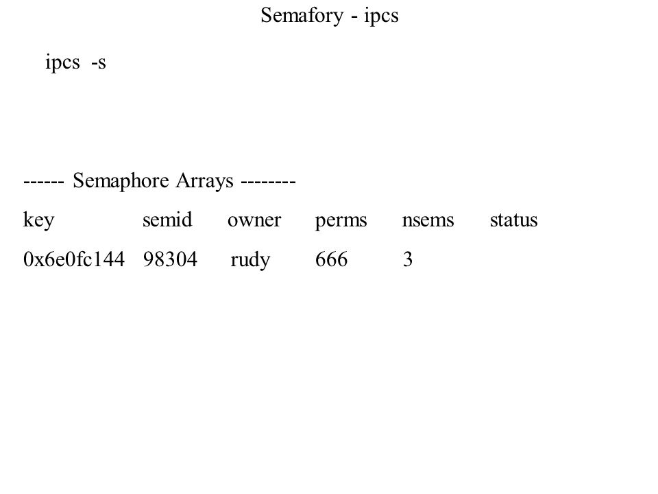 Semafory - ipcs ipcs -s. ------ Semaphore Arrays -------- key semid owner perms nsems status.