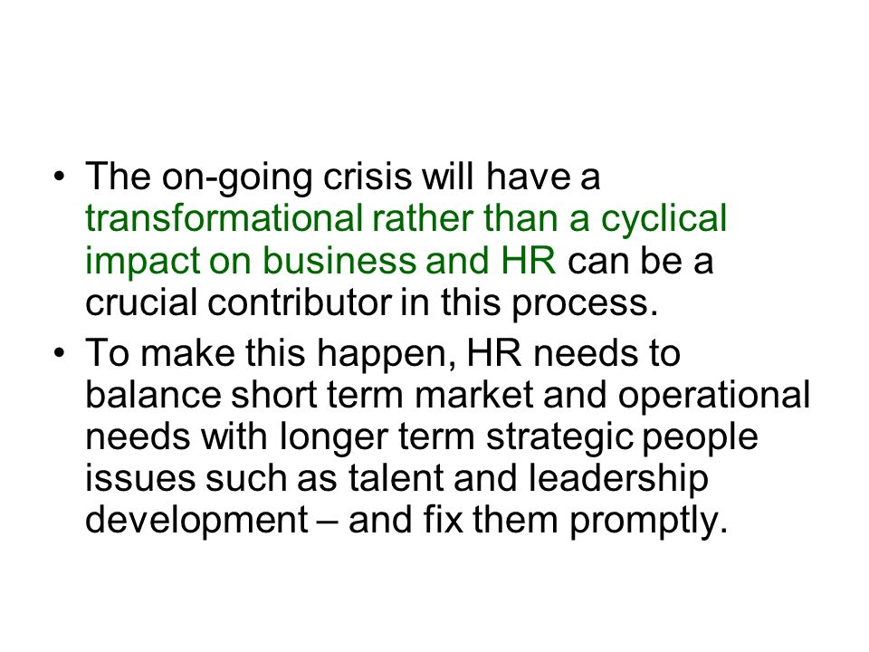 The on-going crisis will have a transformational rather than a cyclical impact on business and HR can be a crucial contributor in this process.