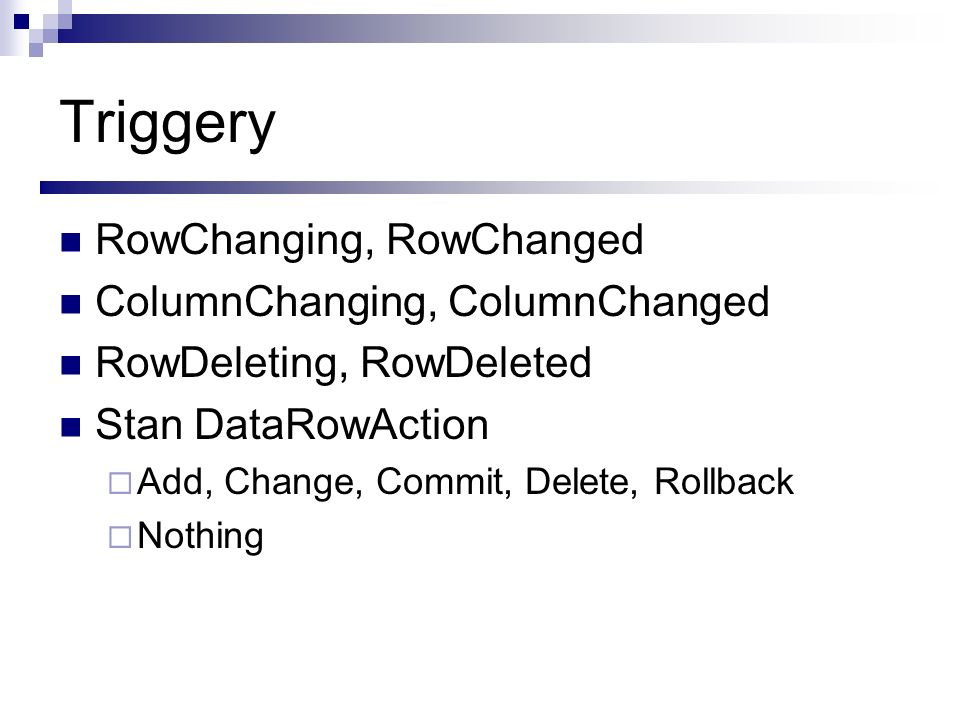 Triggery RowChanging, RowChanged ColumnChanging, ColumnChanged