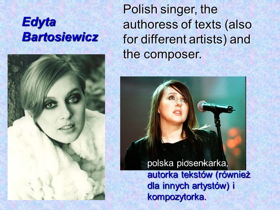 Polish singer, the authoress of texts (also for different artists) and the composer.