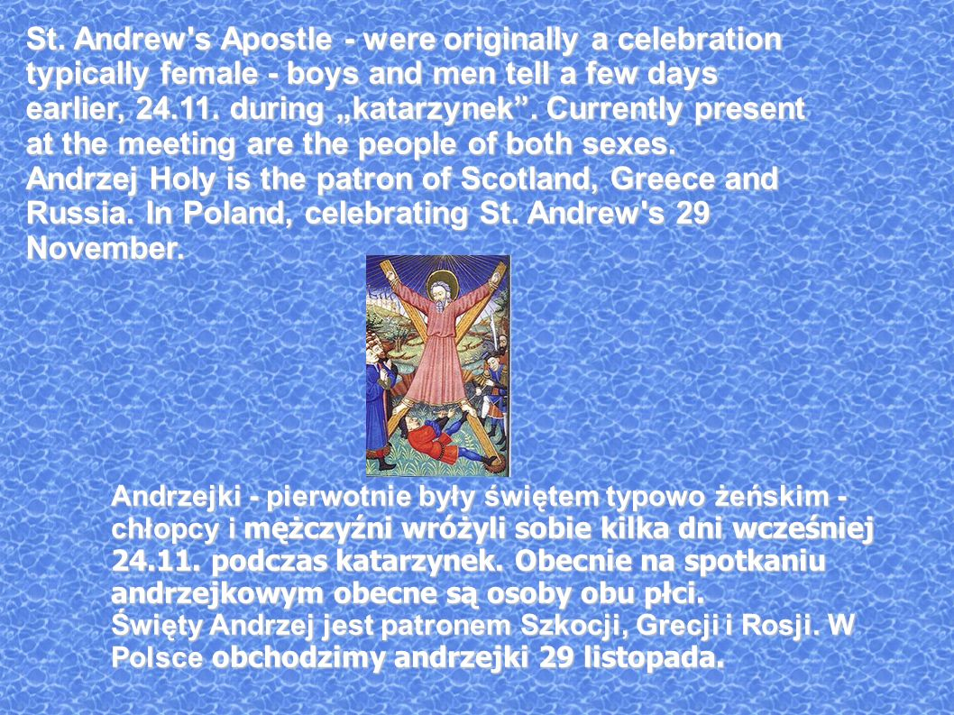 "St. Andrew s Apostle - were originally a celebration typically female - boys and men tell a few days earlier, during ""katarzynek . Currently present at the meeting are the people of both sexes."