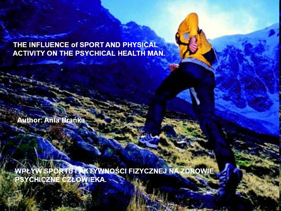 THE INFLUENCE of SPORT AND PHYSICAL ACTIVITY ON THE PSYCHICAL HEALTH MAN.