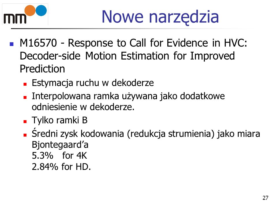 Nowe narzędzia M Response to Call for Evidence in HVC: Decoder-side Motion Estimation for Improved Prediction.