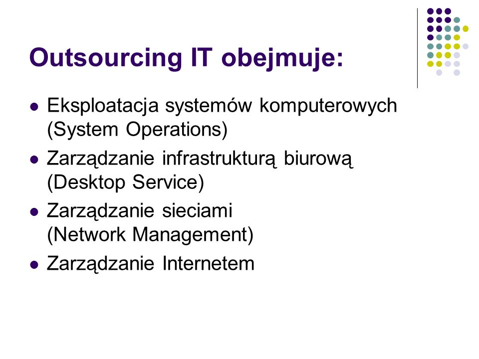 Outsourcing IT obejmuje: