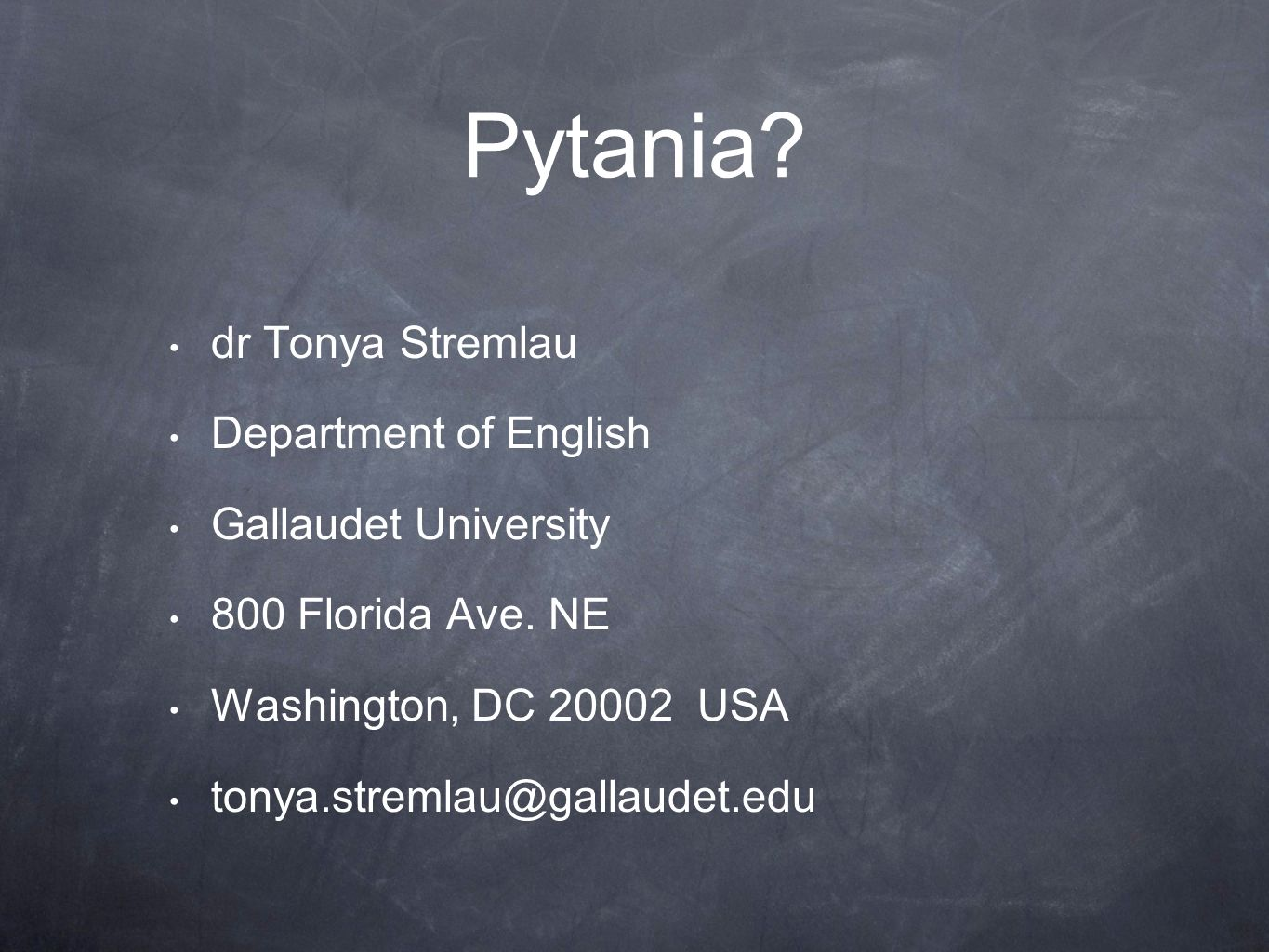 Pytania dr Tonya Stremlau Department of English Gallaudet University