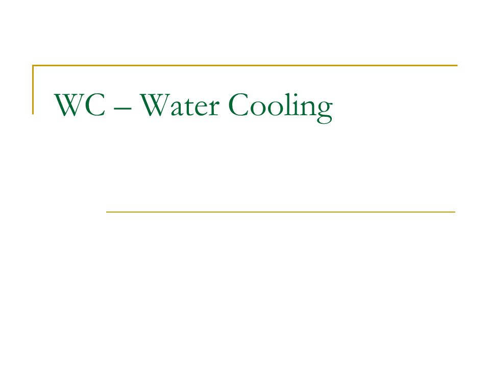WC – Water Cooling