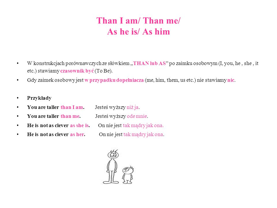 Than I am/ Than me/ As he is/ As him