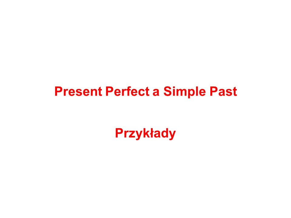 Present Perfect a Simple Past