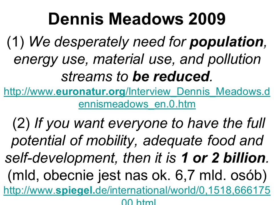 Dennis Meadows 2009 (1) We desperately need for population, energy use, material use, and pollution streams to be reduced.