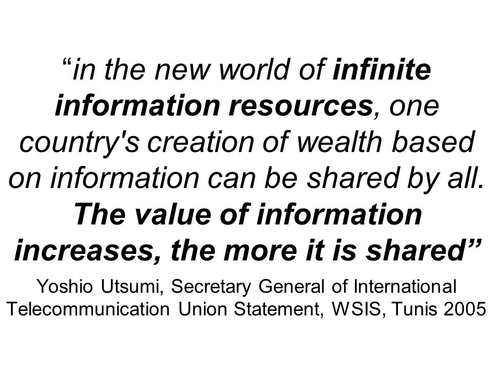 in the new world of infinite information resources, one country s creation of wealth based on information can be shared by all.