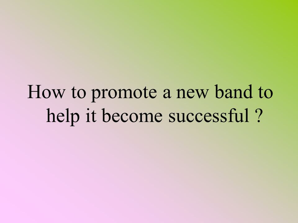 How to promote a new band to help it become successful