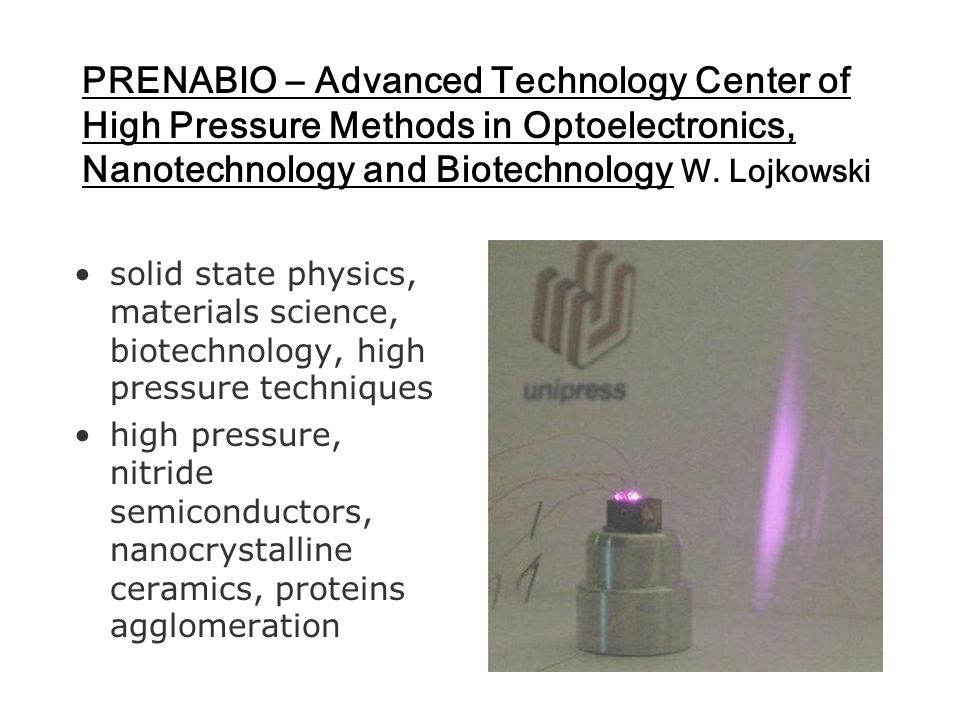 PRENABIO – Advanced Technology Center of High Pressure Methods in Optoelectronics, Nanotechnology and Biotechnology W. Lojkowski