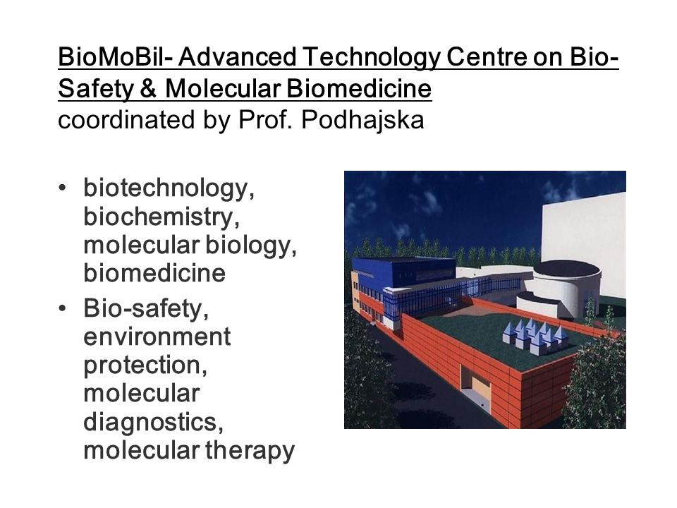 BioMoBil- Advanced Technology Centre on Bio-Safety & Molecular Biomedicine coordinated by Prof. Podhajska