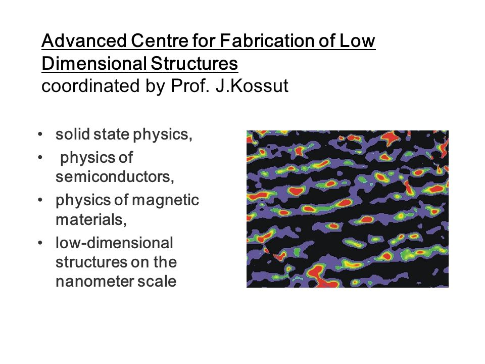 Advanced Centre for Fabrication of Low Dimensional Structures coordinated by Prof. J.Kossut