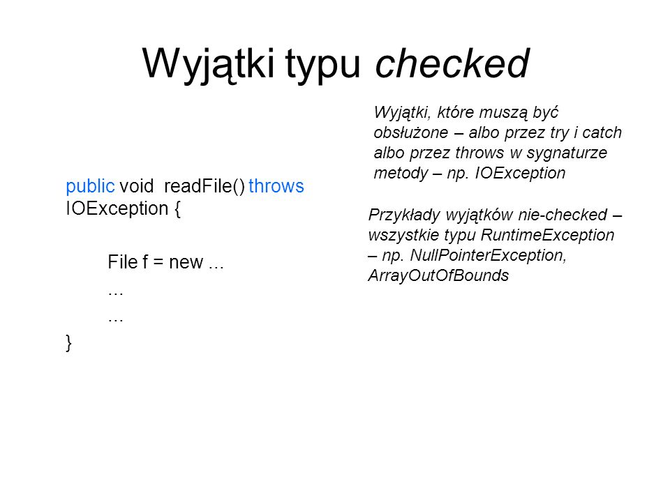 Wyjątki typu checked public void readFile() throws IOException {