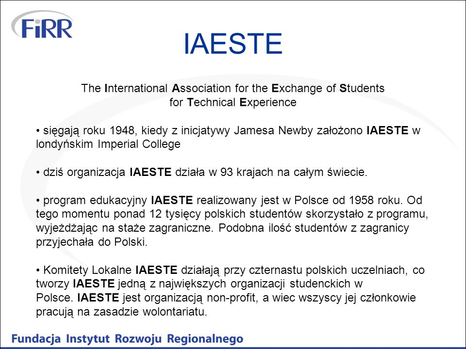 IAESTE The International Association for the Exchange of Students for Technical Experience.