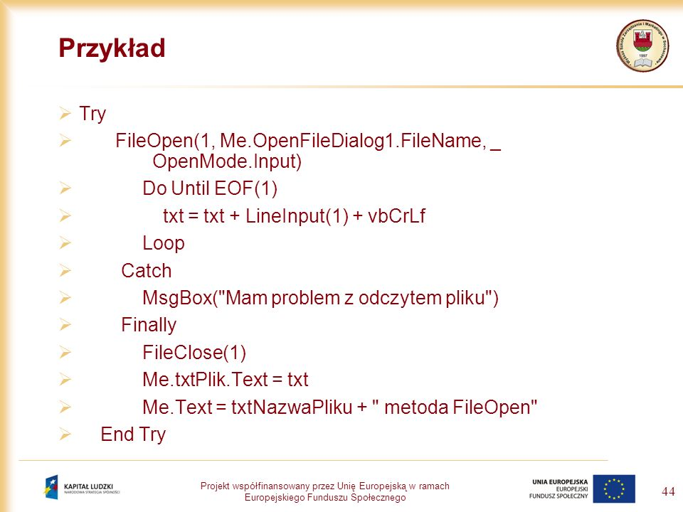Przykład Try. FileOpen(1, Me.OpenFileDialog1.FileName, _ OpenMode.Input) Do Until EOF(1)