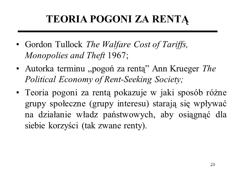 TEORIA POGONI ZA RENTĄ Gordon Tullock The Walfare Cost of Tariffs, Monopolies and Theft 1967;