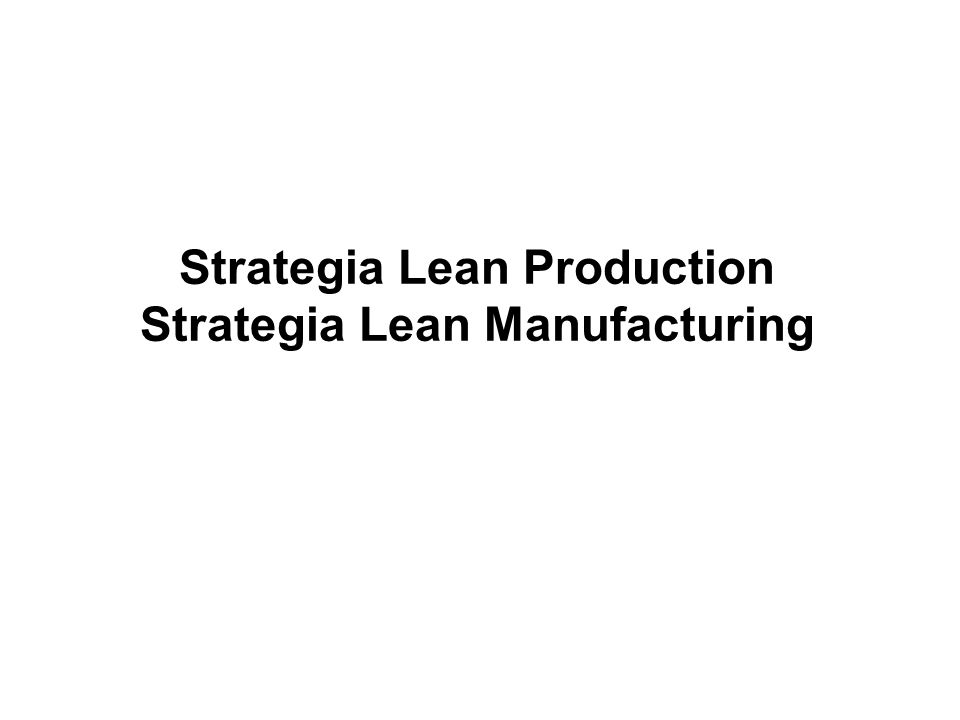 Strategia Lean Production Strategia Lean Manufacturing