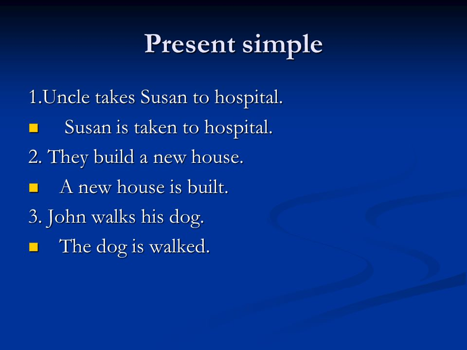 Present simple 1.Uncle takes Susan to hospital.