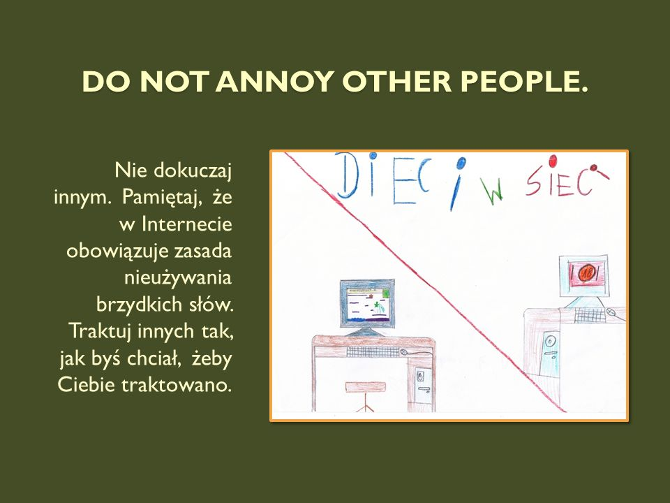Do not annoy other people.