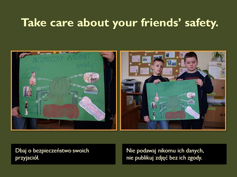 Take care about your friends' safety.