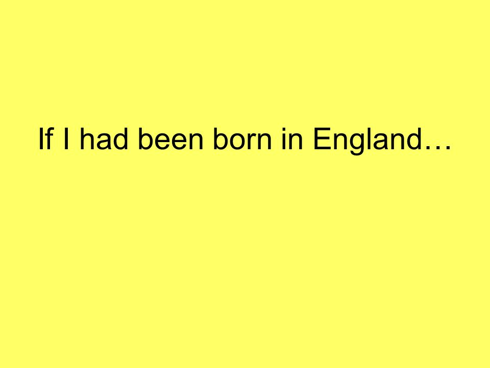 If I had been born in England…