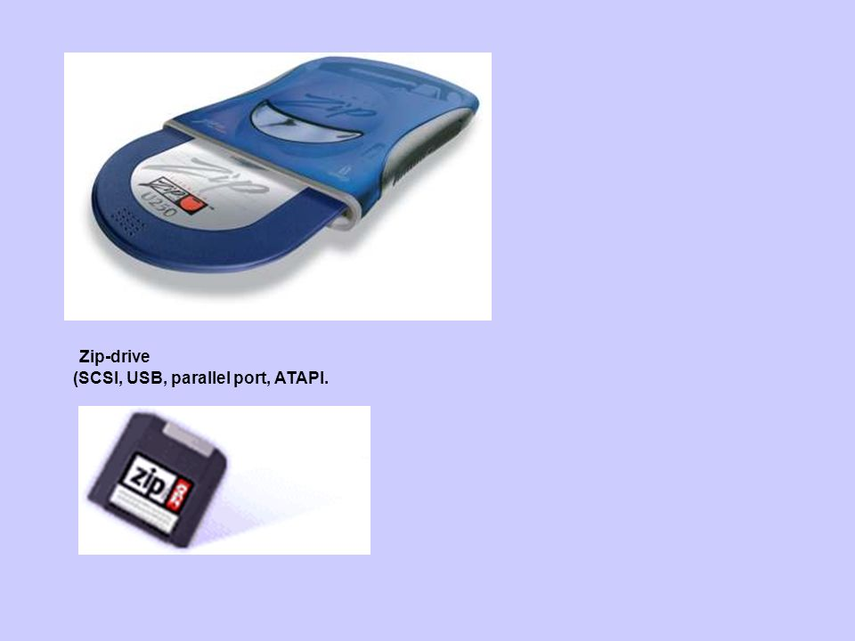 Zip-drive (SCSI, USB, parallel port, ATAPI.